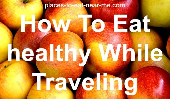 The 8 Best Tips To Eat Healthy While Traveling Restaurants