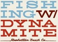 Fishing with Dynamite Manhattan CA